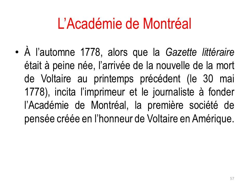 LAcadémie de Montréal À lautomne 1778, alors que la Gazette littéraire était à peine née, larrivée de la nouvelle de la mort de Voltaire au printemps