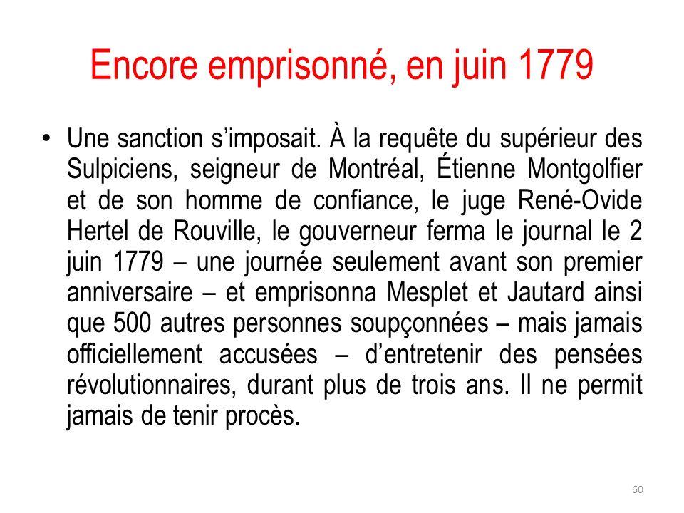 Encore emprisonné, en juin 1779 Une sanction simposait. À la requête du supérieur des Sulpiciens, seigneur de Montréal, Étienne Montgolfier et de son