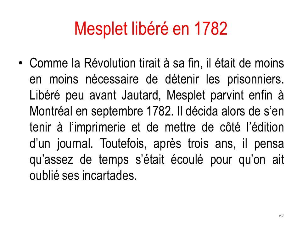 Mesplet libéré en 1782 Comme la Révolution tirait à sa fin, il était de moins en moins nécessaire de détenir les prisonniers. Libéré peu avant Jautard