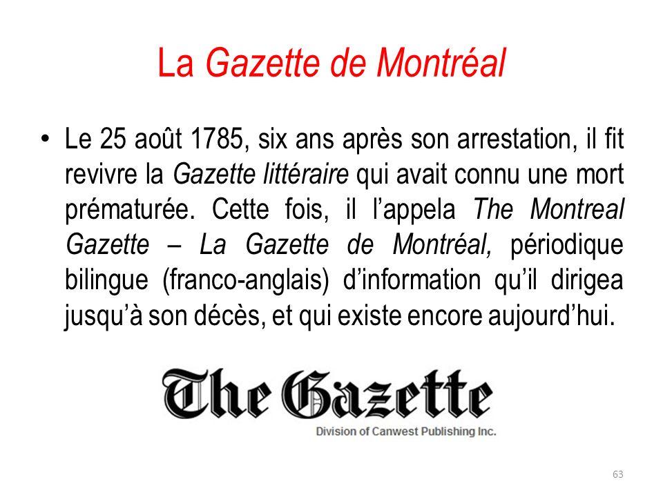 La Gazette de Montréal Le 25 août 1785, six ans après son arrestation, il fit revivre la Gazette littéraire qui avait connu une mort prématurée. Cette