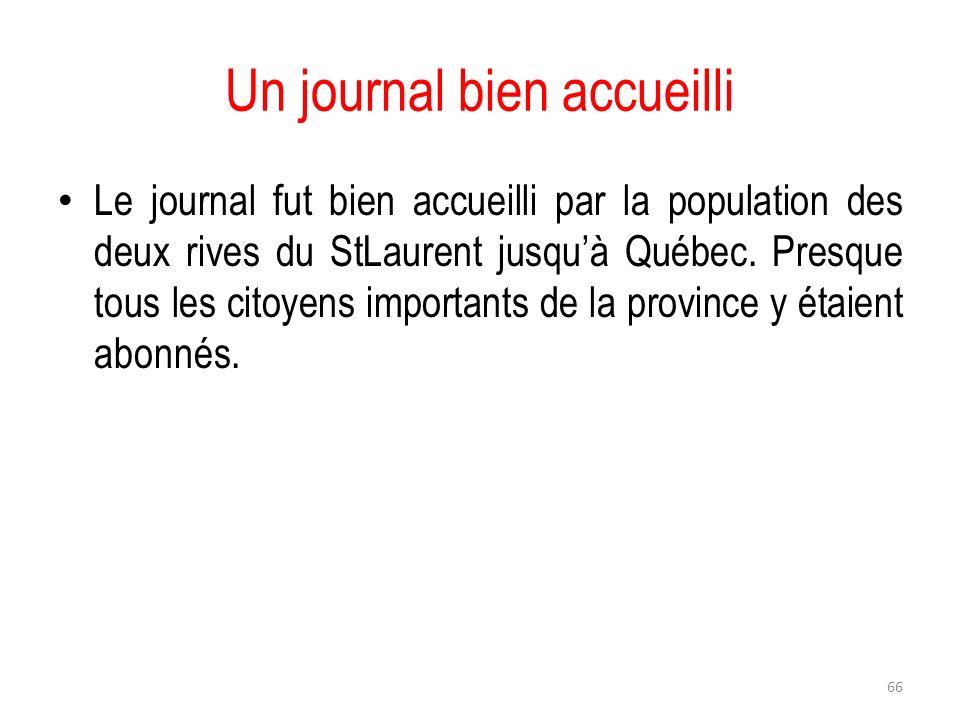 Un journal bien accueilli Le journal fut bien accueilli par la population des deux rives du StLaurent jusquà Québec. Presque tous les citoyens import