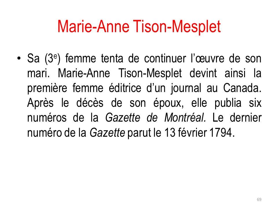 Marie-Anne Tison-Mesplet Sa (3 e ) femme tenta de continuer lœuvre de son mari. Marie-Anne Tison-Mesplet devint ainsi la première femme éditrice dun j