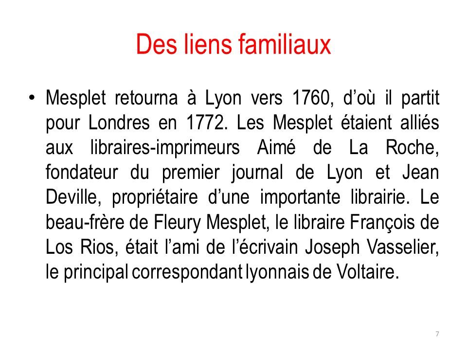 Des liens familiaux Mesplet retourna à Lyon vers 1760, doù il partit pour Londres en 1772. Les Mesplet étaient alliés aux libraires-imprimeurs Aimé de