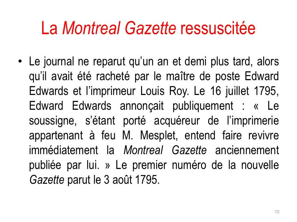 La Montreal Gazette ressuscitée Le journal ne reparut quun an et demi plus tard, alors quil avait été racheté par le maître de poste Edward Edwards et