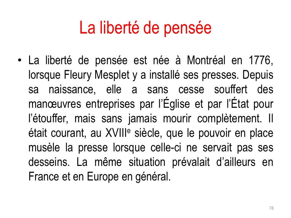 La liberté de pensée La liberté de pensée est née à Montréal en 1776, lorsque Fleury Mesplet y a installé ses presses. Depuis sa naissance, elle a san