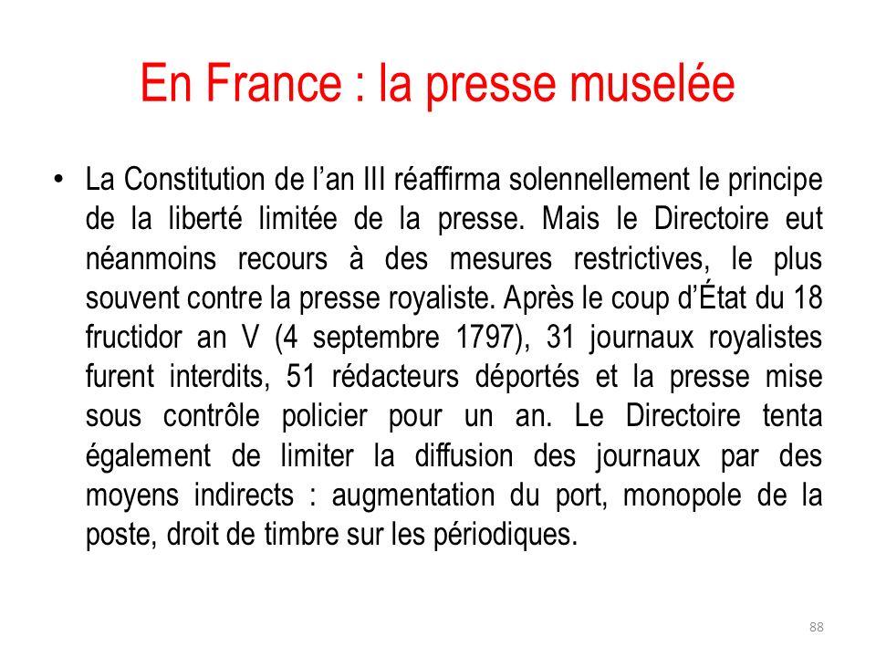 En France : la presse muselée La Constitution de lan III réaffirma solennellement le principe de la liberté limitée de la presse. Mais le Directoire e