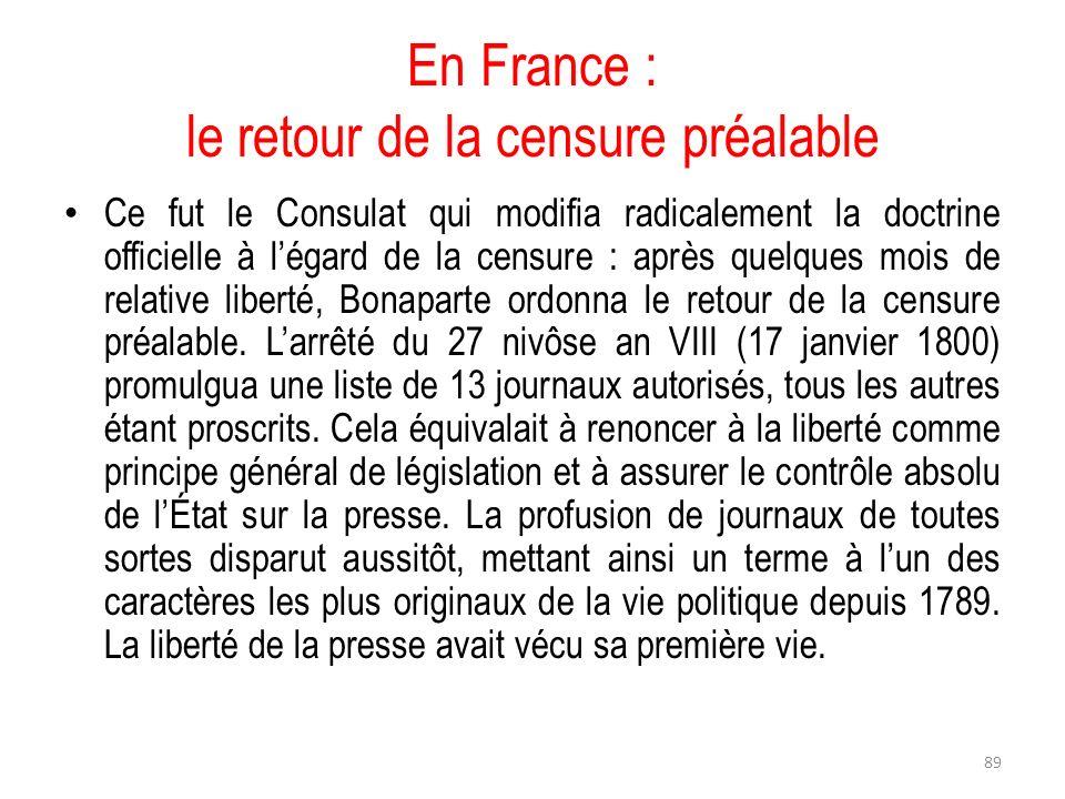 En France : le retour de la censure préalable Ce fut le Consulat qui modifia radicalement la doctrine officielle à légard de la censure : après quelqu