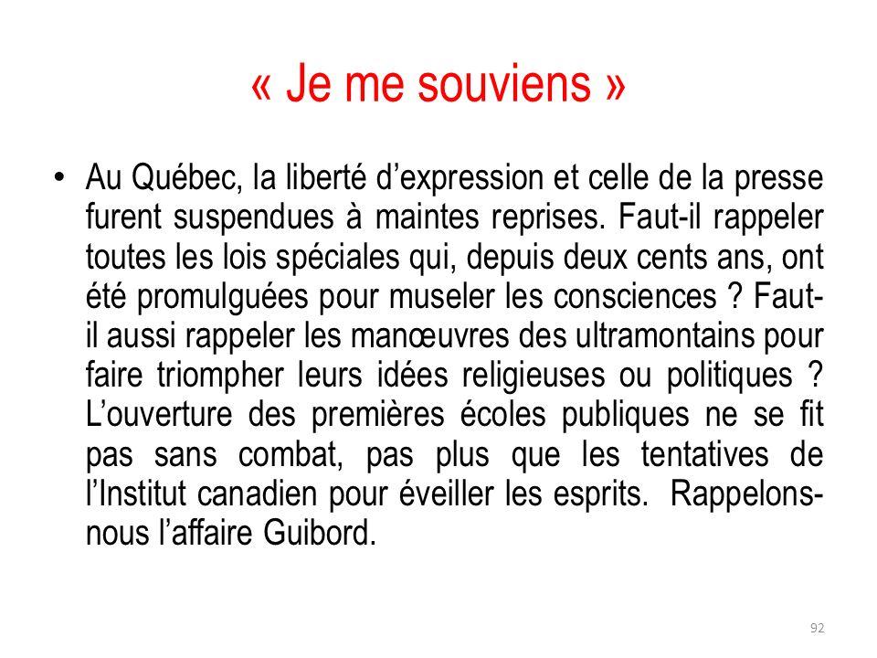« Je me souviens » Au Québec, la liberté dexpression et celle de la presse furent suspendues à maintes reprises. Faut-il rappeler toutes les lois spéc