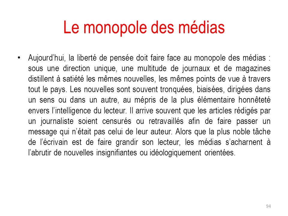 Le monopole des médias Aujourdhui, la liberté de pensée doit faire face au monopole des médias : sous une direction unique, une multitude de journaux