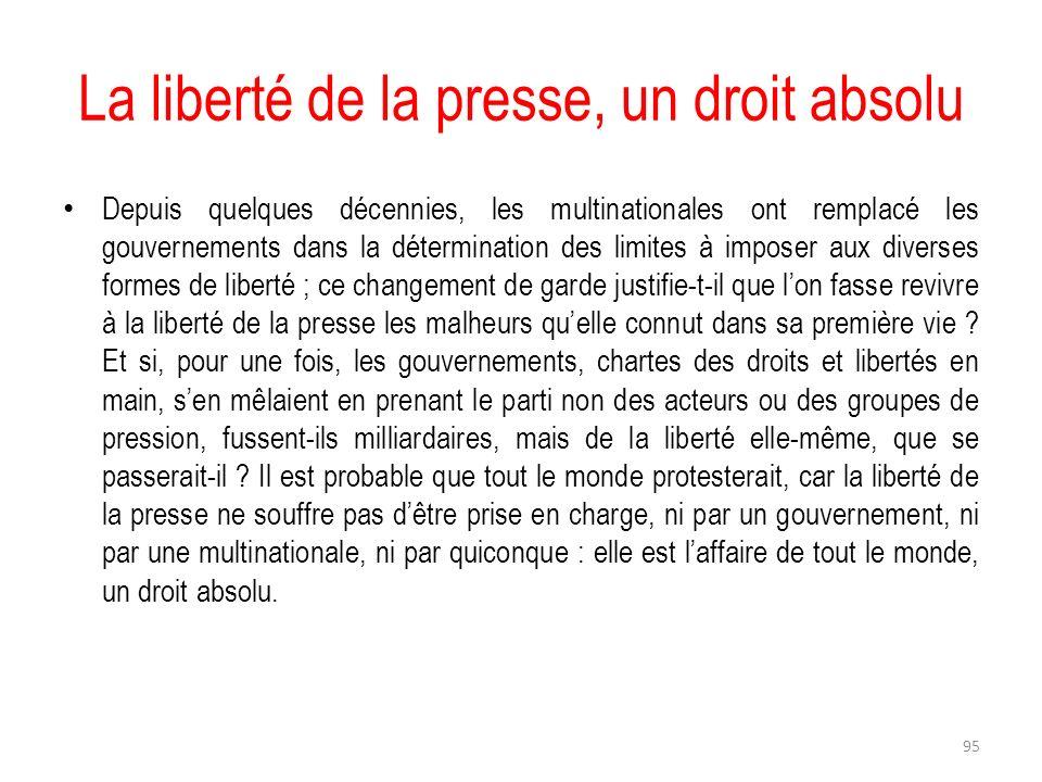 La liberté de la presse, un droit absolu Depuis quelques décennies, les multinationales ont remplacé les gouvernements dans la détermination des limit