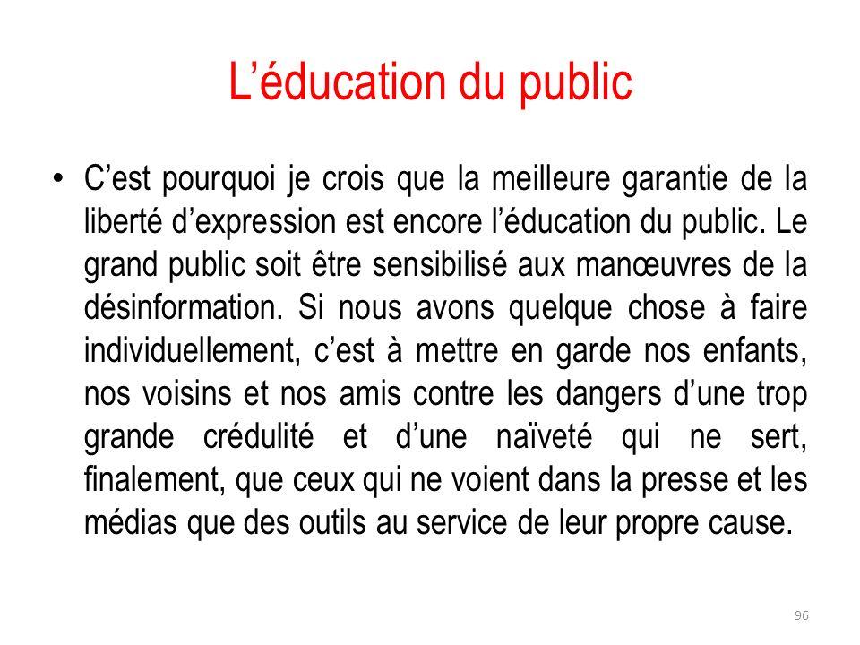 Léducation du public Cest pourquoi je crois que la meilleure garantie de la liberté dexpression est encore léducation du public. Le grand public soit