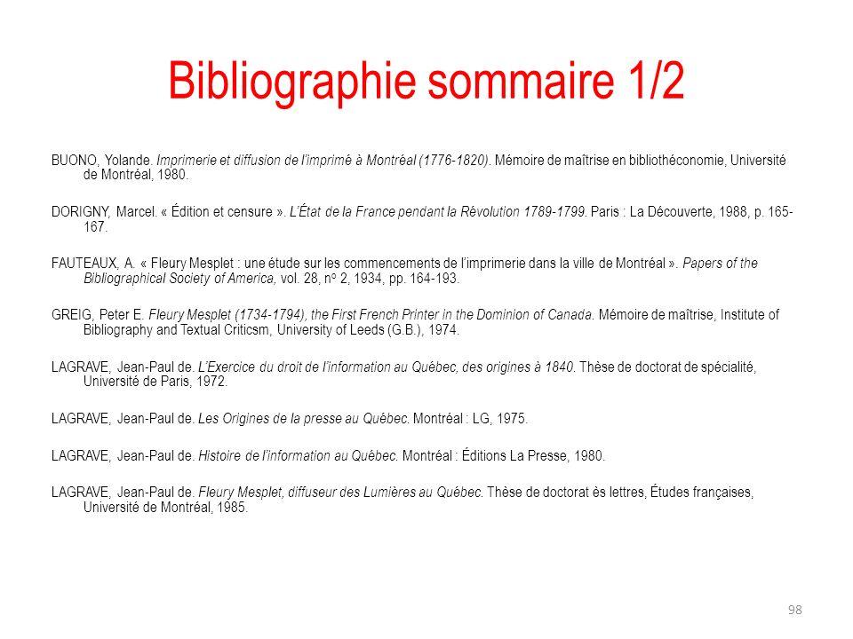 Bibliographie sommaire 1/2 BUONO, Yolande. Imprimerie et diffusion de limprimé à Montréal (1776-1820). Mémoire de maîtrise en bibliothéconomie, Univer