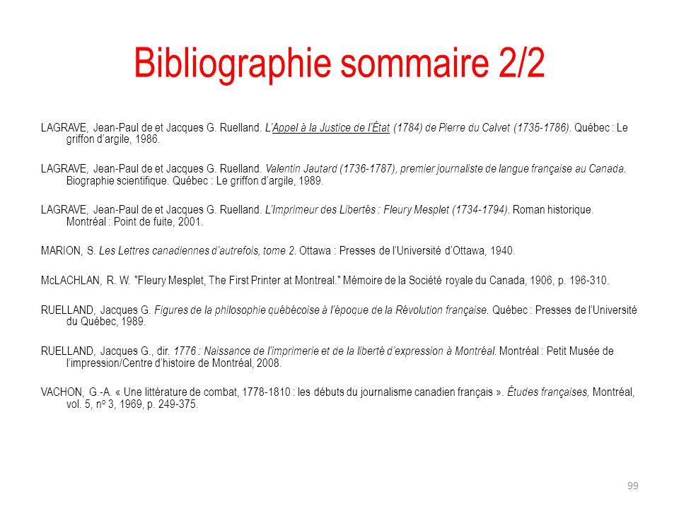 Bibliographie sommaire 2/2 LAGRAVE, Jean-Paul de et Jacques G. Ruelland. LAppel à la Justice de lÉtat (1784) de Pierre du Calvet (1735-1786). Québec :