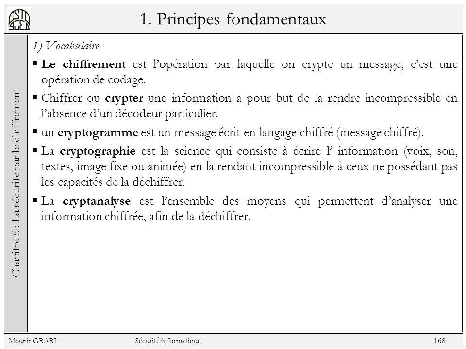 1. Principes fondamentaux 1) Vocabulaire Le chiffrement est lopération par laquelle on crypte un message, cest une opération de codage. Chiffrer ou cr
