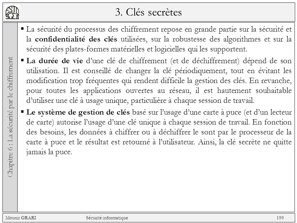 3. Clés secrètes La sécurité du processus des chiffrement repose en grande partie sur la sécurité et la confidentialité des clés utilisées, sur la rob