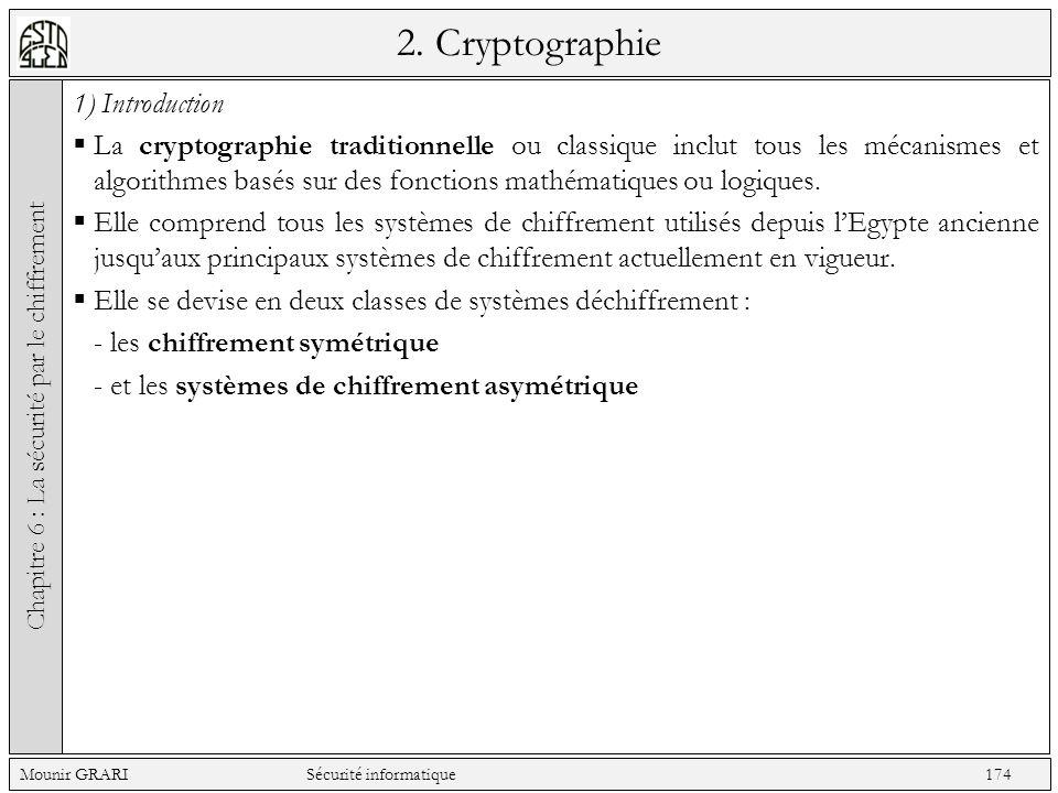 2. Cryptographie 1) Introduction La cryptographie traditionnelle ou classique inclut tous les mécanismes et algorithmes basés sur des fonctions mathém