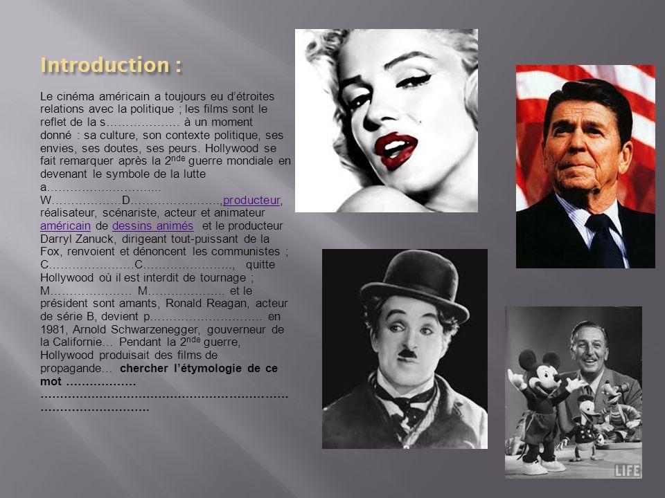 Introduction : Le cinéma américain a toujours eu détroites relations avec la politique ; les films sont le reflet de la s………………. à un moment donné : s