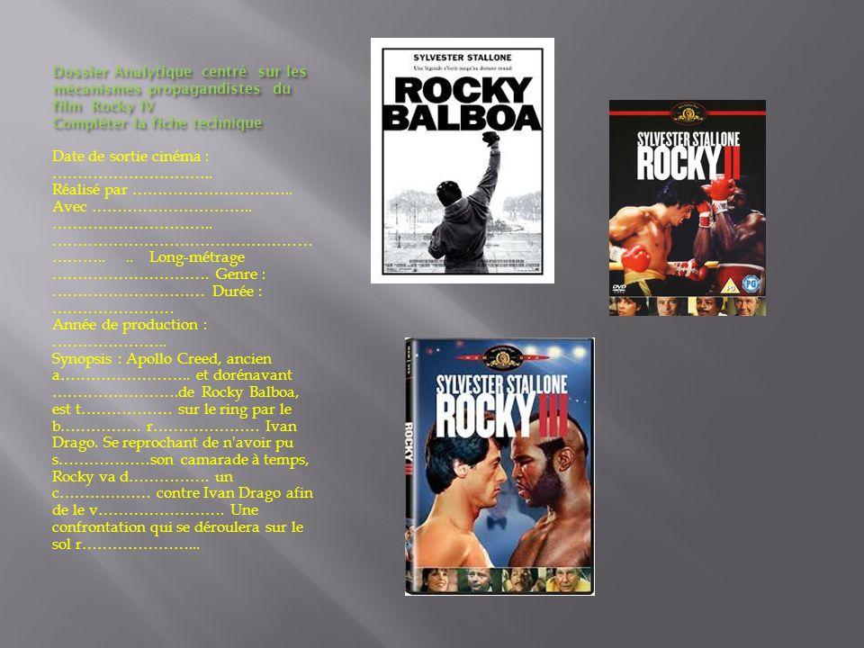Dossier Analytique centré sur les mécanismes propagandistes du film Rocky IV Compléter la fiche technique Date de sortie cinéma : ………………………….. Réalisé