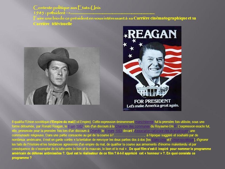 Contexte politique aux Etats-Unis 1985 : pr é sident ……………………………………………………………………. Faire une bio de ce président en vous intéressant à sa Carrière ciném