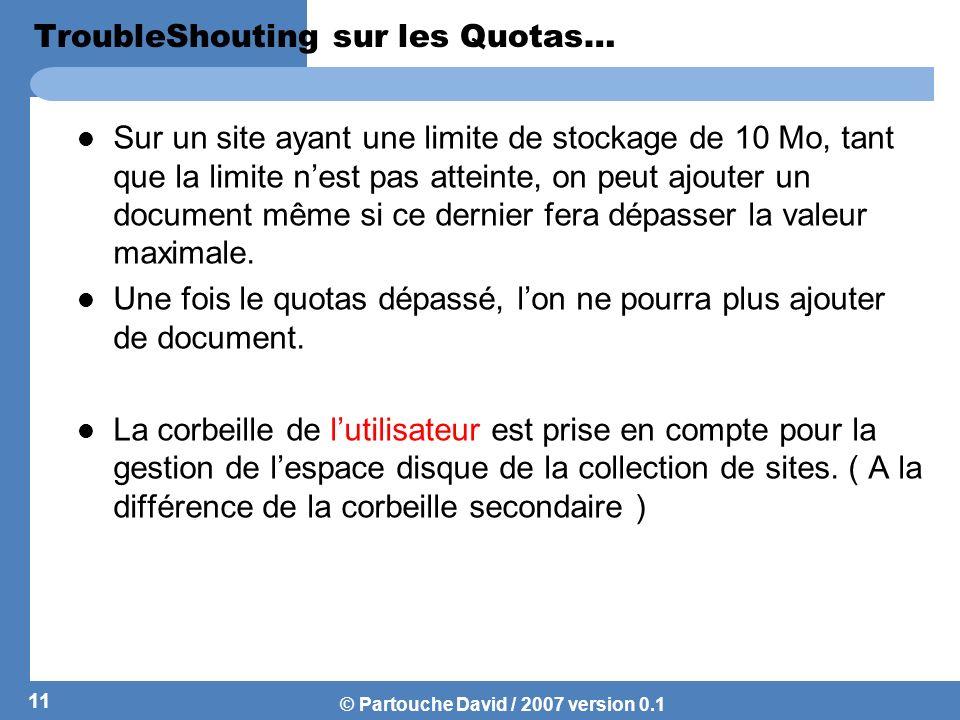 © Partouche David / 2007 version 0.1 TroubleShouting sur les Quotas… Sur un site ayant une limite de stockage de 10 Mo, tant que la limite nest pas at