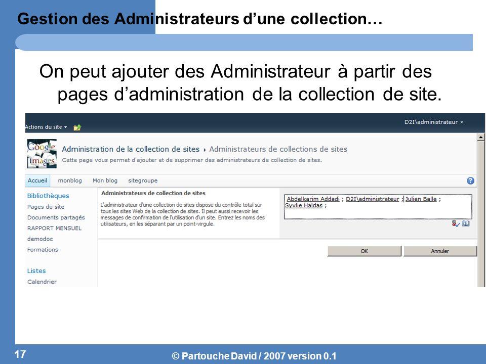 © Partouche David / 2007 version 0.1 Gestion des Administrateurs dune collection… On peut ajouter des Administrateur à partir des pages dadministratio