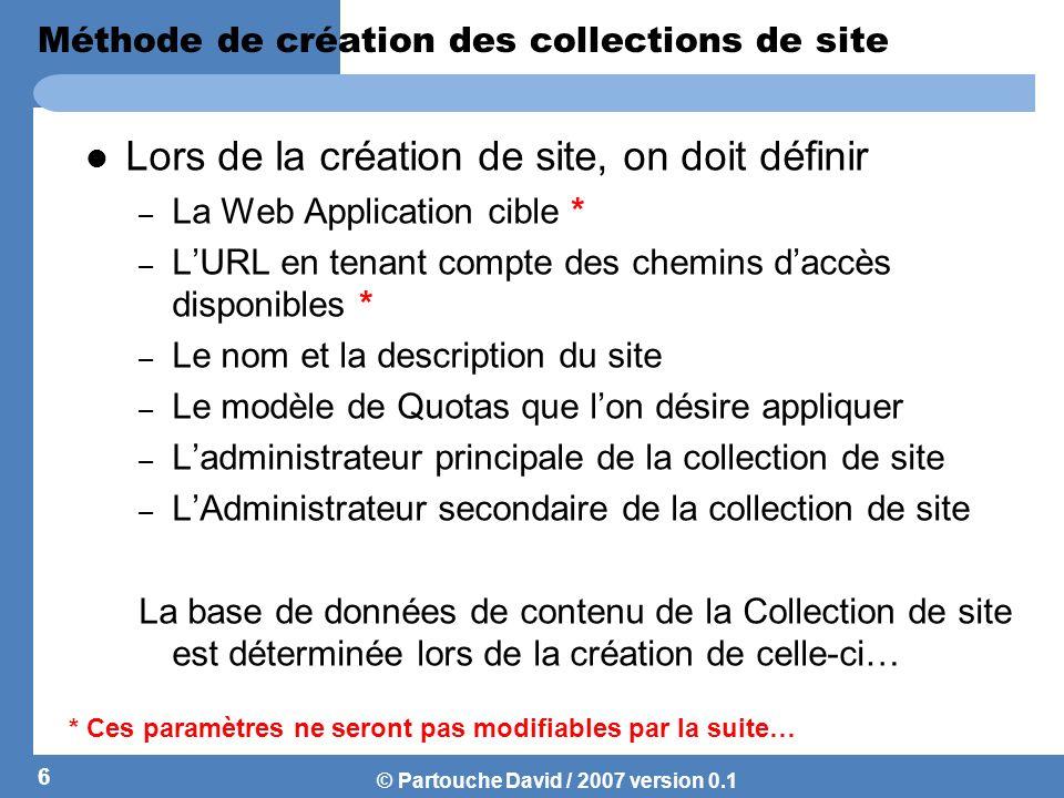 © Partouche David / 2007 version 0.1 Présentation des Quotas Les Quotas permettent de limiter lutilisation de lespace utilisée sur une collection de sites.