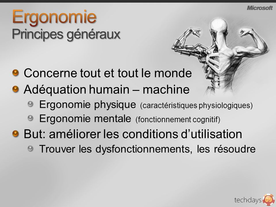Concerne tout et tout le monde Adéquation humain – machine Ergonomie physique (caractéristiques physiologiques) Ergonomie mentale (fonctionnement cogn