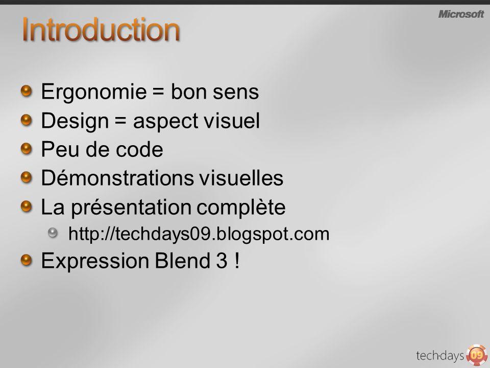 Ergonomie = bon sens Design = aspect visuel Peu de code Démonstrations visuelles La présentation complète http://techdays09.blogspot.com Expression Bl