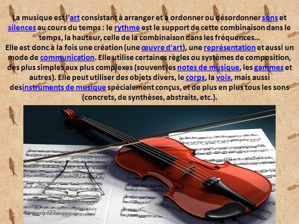 La musique est l art consistant à arranger et à ordonner ou désordonner sons et silences au cours du temps : le rythme est le support de cette combinaison dans le temps, la hauteur, celle de la combinaison dans les fréquences… Elle est donc à la fois une création (une œuvre d art), une représentation et aussi un mode de communication.