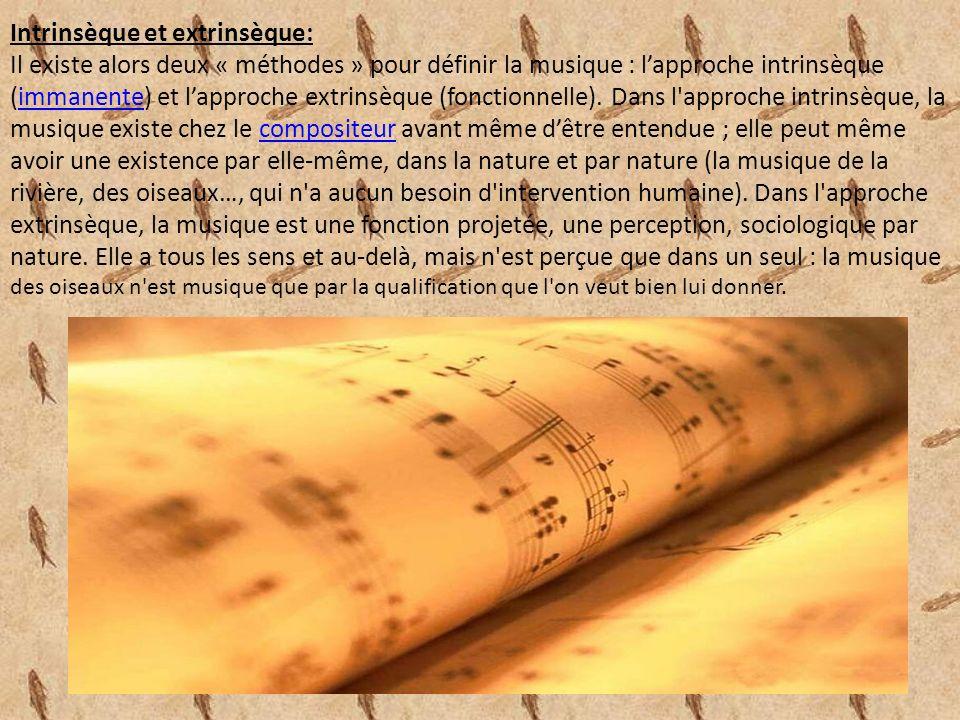 Intrinsèque et extrinsèque: Il existe alors deux « méthodes » pour définir la musique : lapproche intrinsèque (immanente) et lapproche extrinsèque (fonctionnelle).