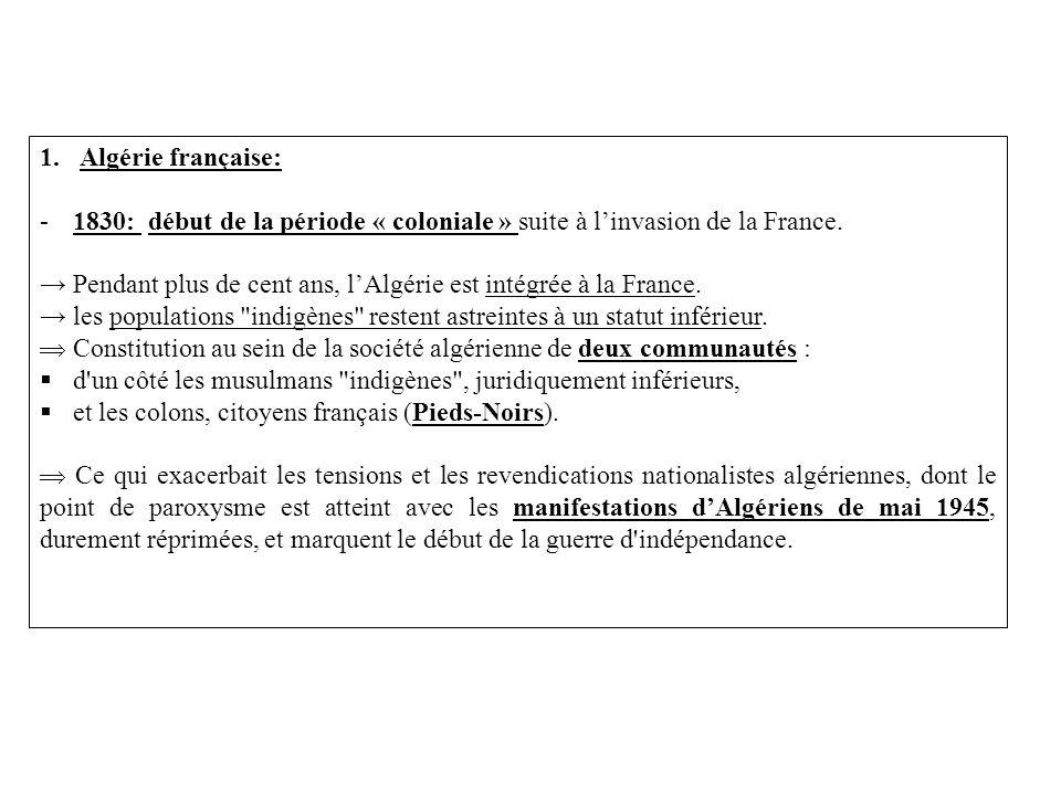 1.Algérie française: -1830: début de la période « coloniale » suite à linvasion de la France. Pendant plus de cent ans, lAlgérie est intégrée à la Fra