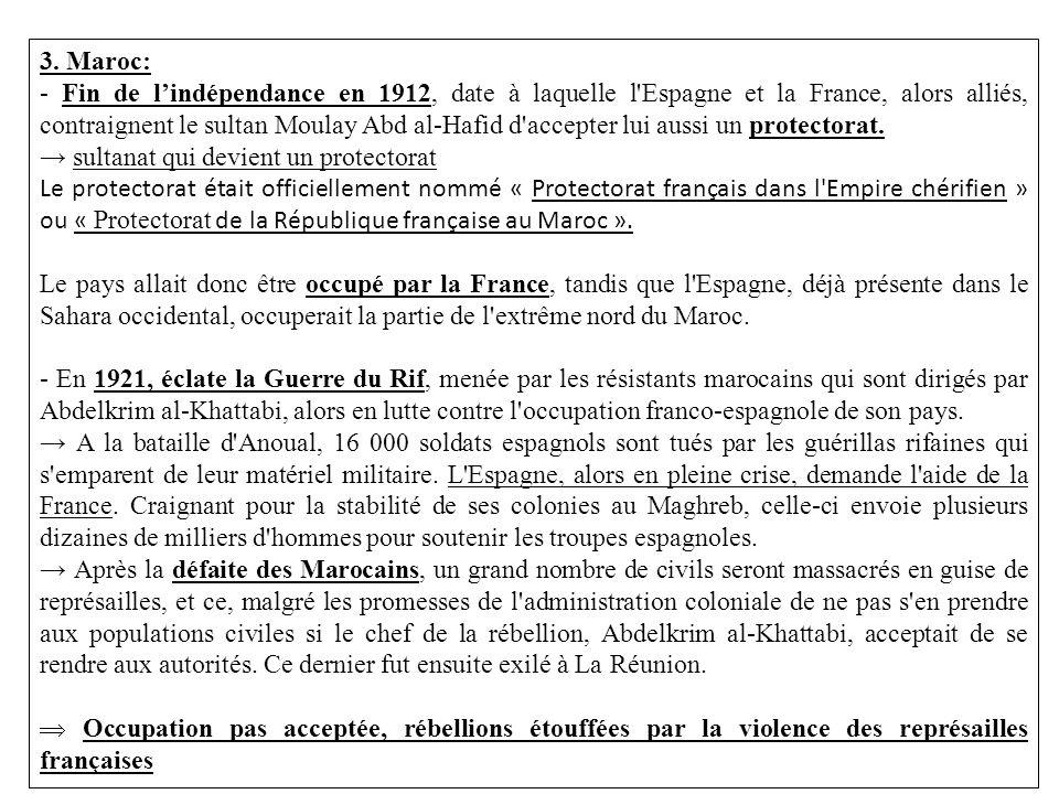 3. Maroc: - Fin de lindépendance en 1912, date à laquelle l'Espagne et la France, alors alliés, contraignent le sultan Moulay Abd al-Hafid d'accepter