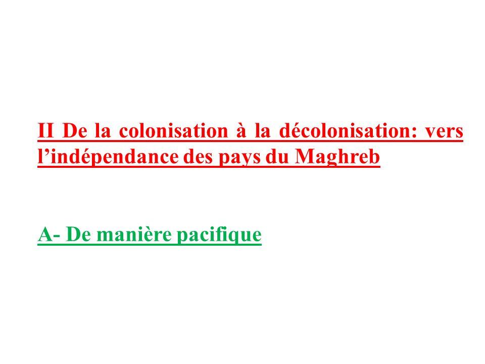 II De la colonisation à la décolonisation: vers lindépendance des pays du Maghreb A- De manière pacifique