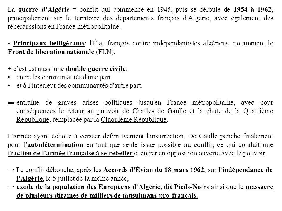 La guerre dAlgérie = conflit qui commence en 1945, puis se déroule de 1954 à 1962, principalement sur le territoire des départements français d'Algéri