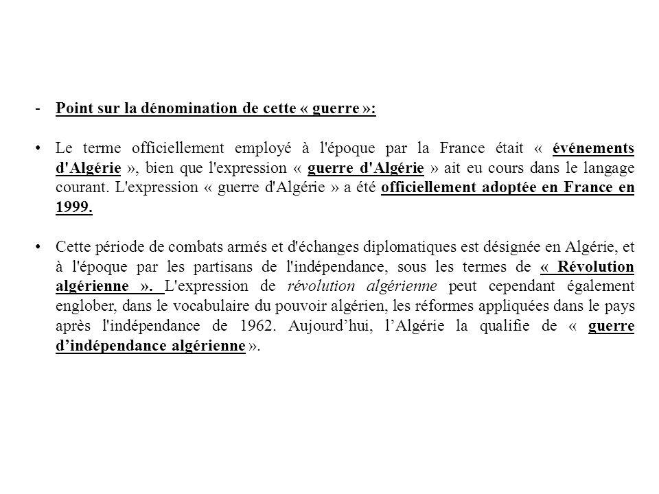 -Point sur la dénomination de cette « guerre »: Le terme officiellement employé à l'époque par la France était « événements d'Algérie », bien que l'ex