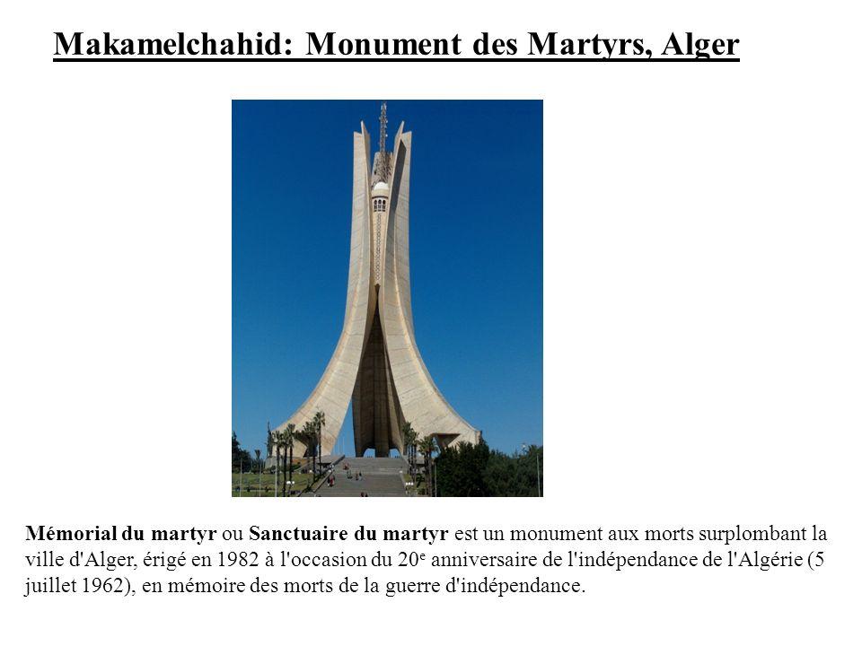 Makamelchahid: Monument des Martyrs, Alger Mémorial du martyr ou Sanctuaire du martyr est un monument aux morts surplombant la ville d'Alger, érigé en