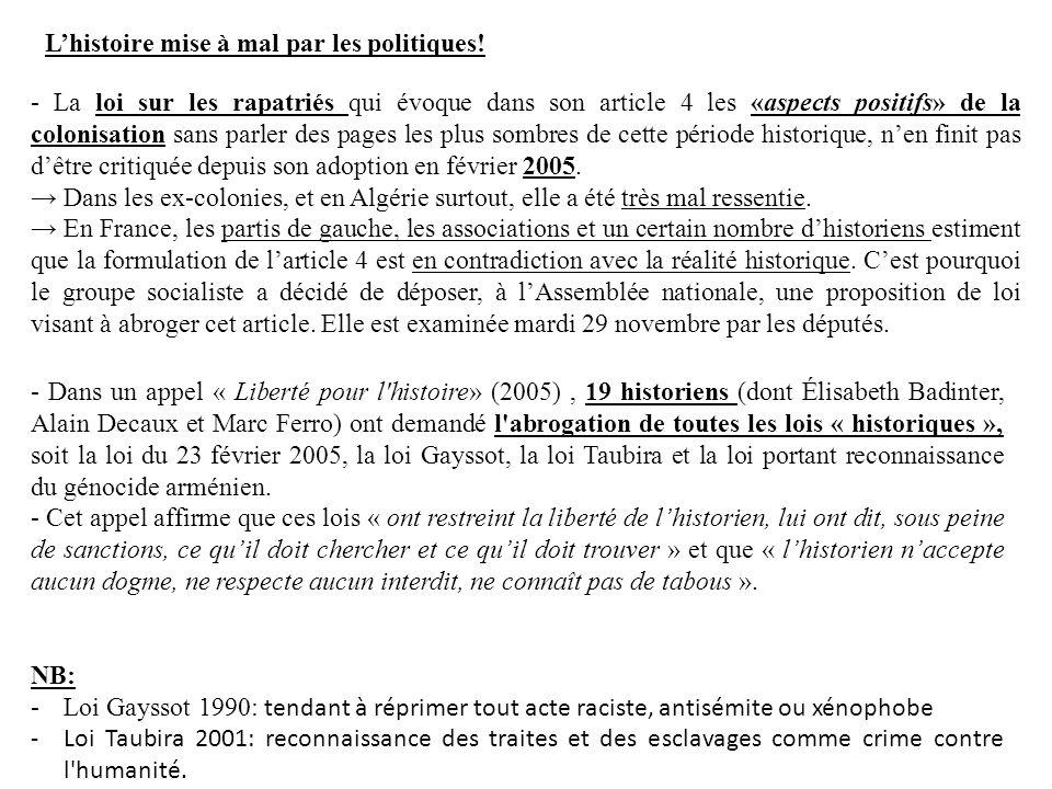 - Dans un appel « Liberté pour l'histoire» (2005), 19 historiens (dont Élisabeth Badinter, Alain Decaux et Marc Ferro) ont demandé l'abrogation de tou