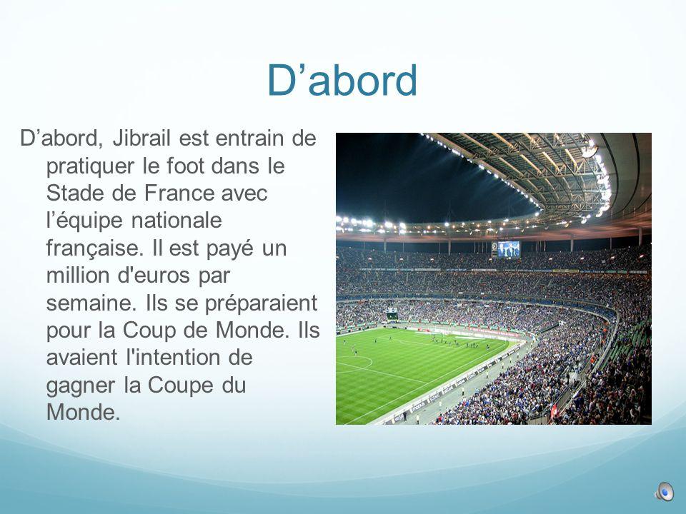 Dabord Dabord, Jibrail est entrain de pratiquer le foot dans le Stade de France avec léquipe nationale française.