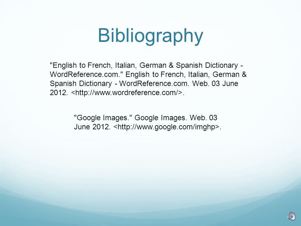 Bibliography English to French, Italian, German & Spanish Dictionary - WordReference.com. English to French, Italian, German & Spanish Dictionary - WordReference.com.