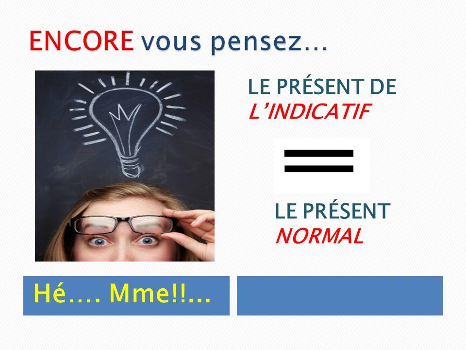 CEST CORRECTE!!! LE PRÉSENT DE LINDICATIF LE PRÉSENT NORMAL