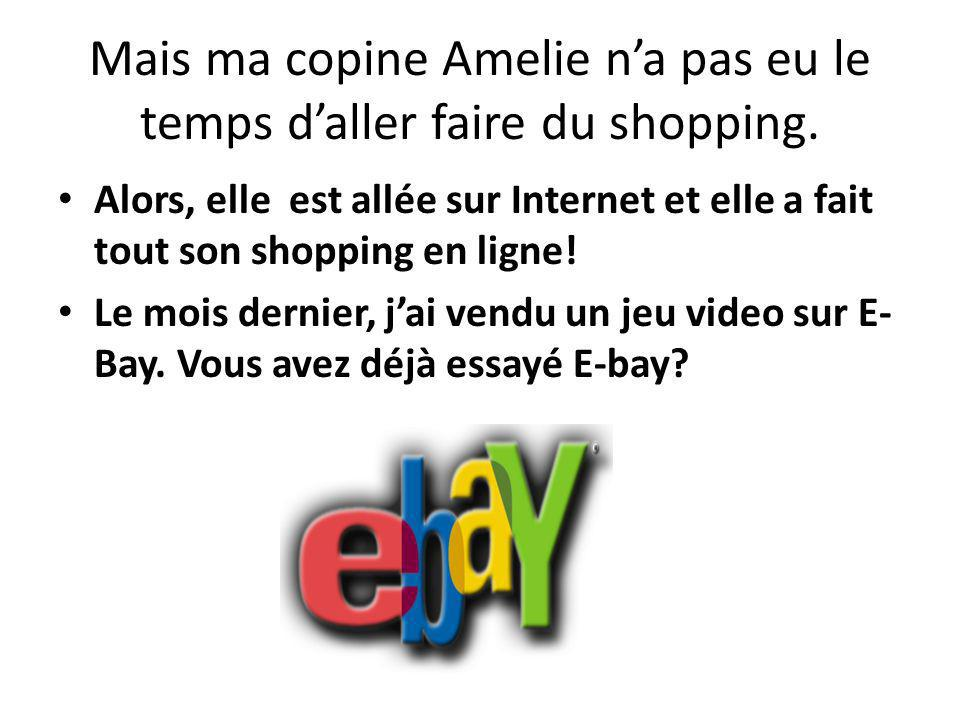 Mais ma copine Amelie na pas eu le temps daller faire du shopping.