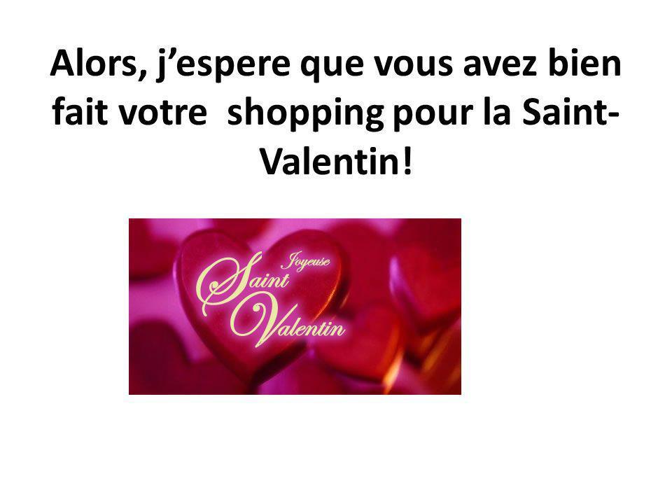 Alors, jespere que vous avez bien fait votre shopping pour la Saint- Valentin!