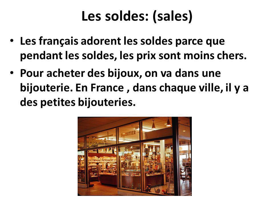 Les soldes: (sales) Les français adorent les soldes parce que pendant les soldes, les prix sont moins chers. Pour acheter des bijoux, on va dans une b
