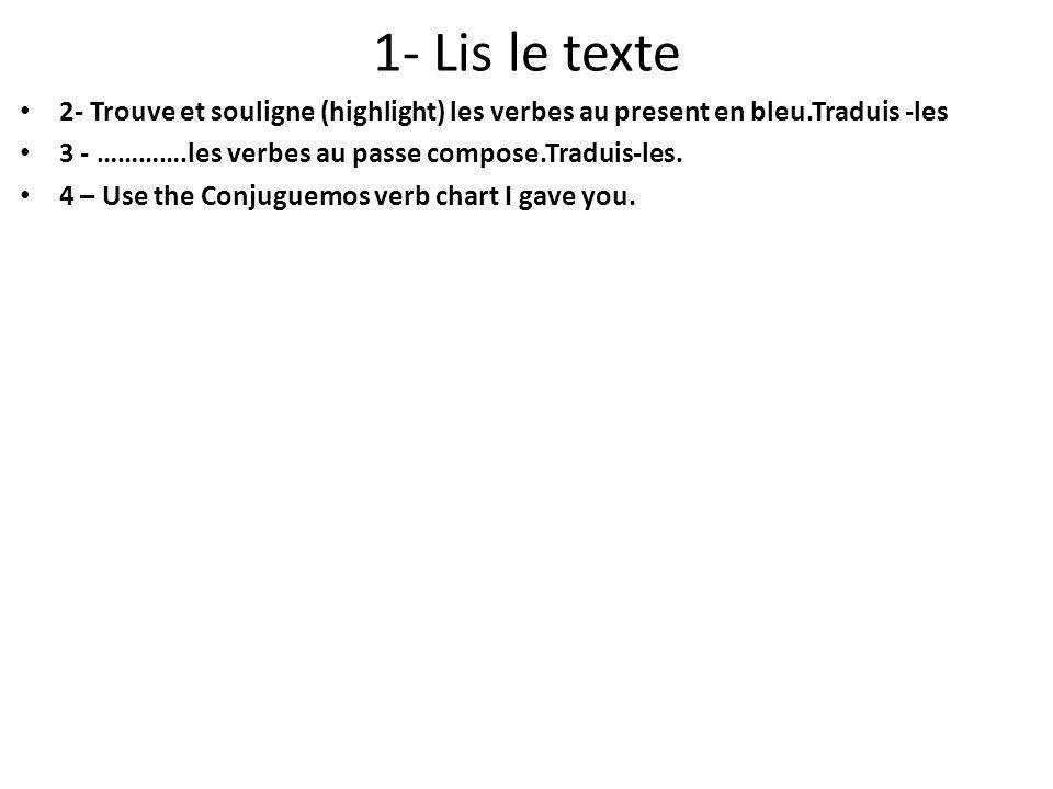 1- Lis le texte 2- Trouve et souligne (highlight) les verbes au present en bleu.Traduis -les 3 - ………….les verbes au passe compose.Traduis-les. 4 – Use