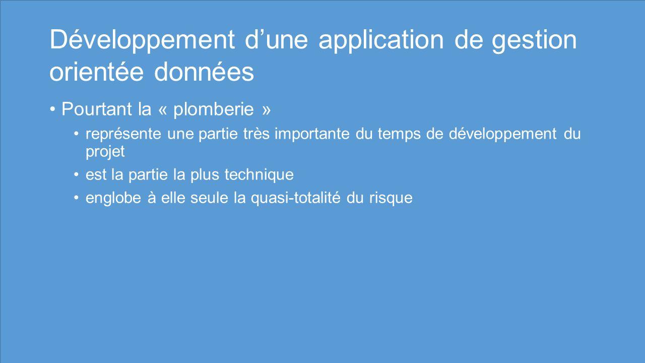 Développement dune application de gestion orientée données Pourtant la « plomberie » représente une partie très importante du temps de développement du projet est la partie la plus technique englobe à elle seule la quasi-totalité du risque