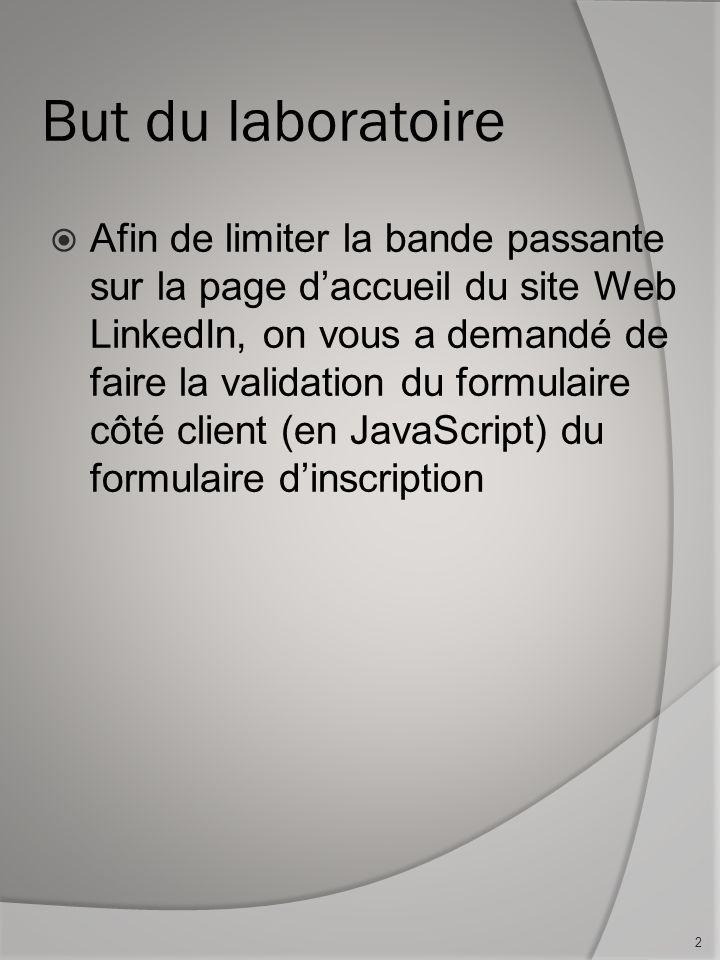 But du laboratoire Afin de limiter la bande passante sur la page daccueil du site Web LinkedIn, on vous a demandé de faire la validation du formulaire côté client (en JavaScript) du formulaire dinscription 2