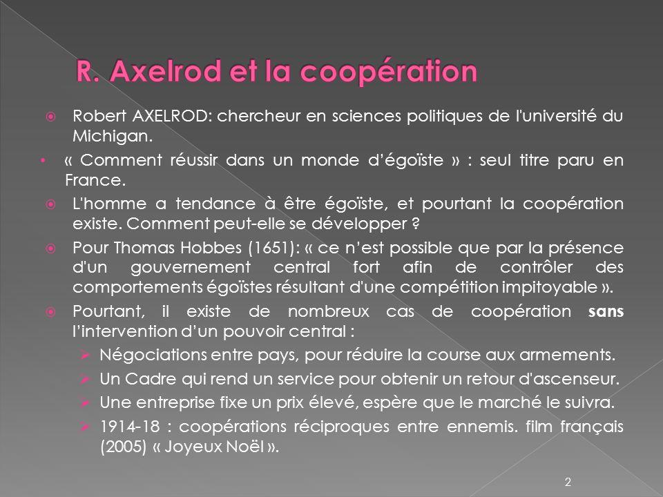 Robert AXELROD: chercheur en sciences politiques de l'université du Michigan. « Comment réussir dans un monde dégoïste » : seul titre paru en France.
