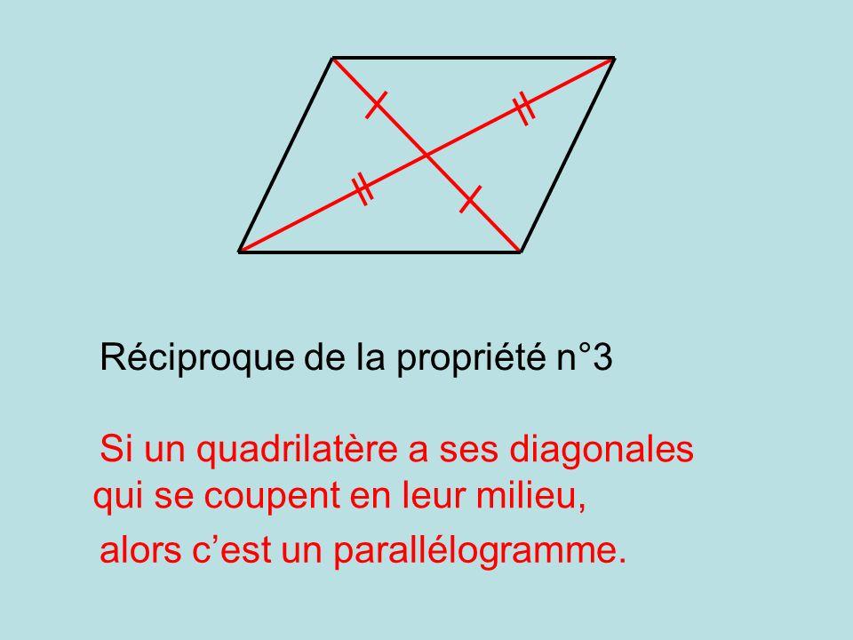 a ses diagonales qui se coupent en leur milieu, Réciproque de la propriété n°3 Si un quadrilatère alors cest un parallélogramme.