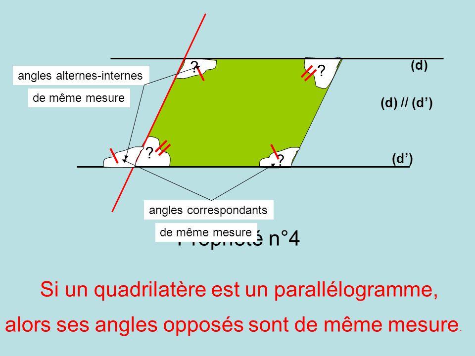 Propriété n°4 Si un quadrilatère est un parallélogramme, alors ses angles opposés sont de même mesure. ? ? ? ? angles alternes-internes de même mesure