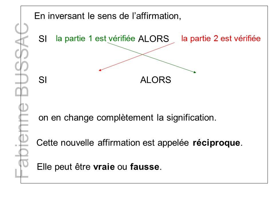 Fabienne BUSSAC En inversant le sens de laffirmation, SI la partie 1 est vérifiée ALORS la partie 2 est vérifiée SI la partie 1 est vérifiée ALORS la